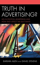 Truth in advertising? : verbal, visual, and aural lies in political advertising and how they affect the electorate