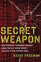 Secret weapon : how economic terrorism brought down the US stock market and why it can happen again