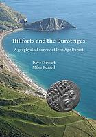 Hillforts and the Durotriges : a geophysical survey of Iron Age Dorset