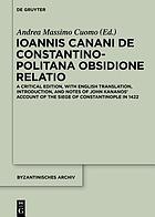 Ioannis Canani de Constantinopolitana obsidione relatio : a critical edition, with English translation, introduction, and notes of John Kananos' account of the Siege of Constantinople in 1422