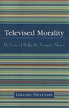 Televised morality : the case of Buffy the Vampire slayer