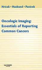 Oncologic imaging : essentials of reporting common cancers
