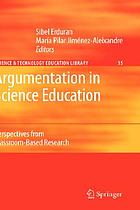 Argumentation in science education : perspectives from classroom-based research