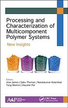 Processing and characterization of multicomponent polymer systems : new insights