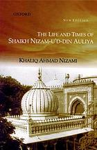 The life and times of Shaikh Nizam-u'd-din Auliya