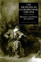 The musician as entrepreneur, 1700-1914 : managers, charlatans, and idealists
