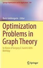 Optimization problems in graph theory : in honor of Gregory Z. Gutin's 60th birthday