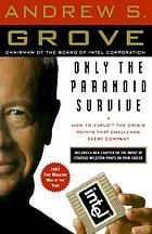 Only the paranoid survive : how to exploit the crisis points that challenge every company and career