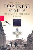 Fortress Malta : an island under siege, 1940-43
