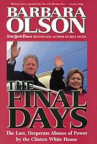 The final days : the last desperate abuses of power by the Clinton White House