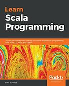 Learn Scala Programming : a Comprehensive Guide Covering Functional and Reactive Programming with Scala 2. 13, Akka, and Lagom.