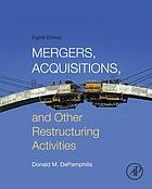 Mergers, acquisitions, and other restructuring activities : an integrated approach to process, tools, cases, and solutions