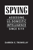 Spying : assessing US domestic intelligence since 9/11