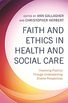 Faith and ethics in health and social care : improving practice through understanding diverse faith perspectives