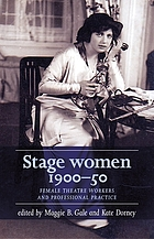 Stage women, 1900--50 : female theatre workers and professional practice
