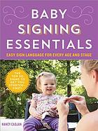Baby signing essentials : easy sign language for every age and stage