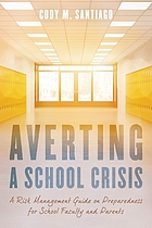 Averting a school crisis : a risk management guide on preparedness for school faculty and parents