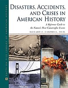 Disasters, accidents, and crises in American history : a reference guide to the nation's most catastrophic events