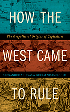 How the West came to rule : the geopolitical origins of capitalism