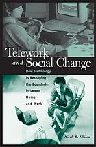 Telework and social change : how technology is reshaping the boundaries between home and work