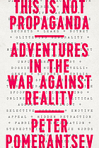 THIS IS NOT PROPAGANDA : adventures in the war against reality.