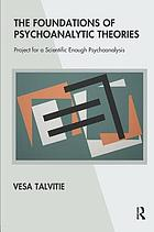 The foundations of psychoanalytic theories : project for a scientific enough psychoanalysis