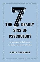 The seven deadly sins of psychology : a manifesto for reforming the culture of scientific practice