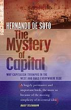 The mystery of capital : why captitalism triumphs in the West and fails everywhere else