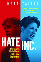 Hate Inc. : Why Today's Media Makes Us Despise One Another.