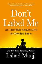 Don't label me : an incredible conversation for divided times