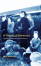 A tragedy of democracy : Japanese confinement in North America