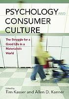 Psychology and consumer culture : the struggle for a good life in a materialistic world
