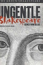 Ungentle Shakespeare. : scenes from his life