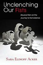 Unclenching Our Fists: Abusive men on the journey to non-violence