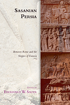 Sasanian Persia : Between Rome and the Steppes of Eurasia