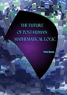 The future of post-human mathematical logic