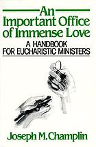 An important office of immense love : a handbook for eucharistic ministers