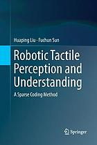 ROBOTIC TACTILE PERCEPTION AND UNDERSTANDING : a sparse coding method.