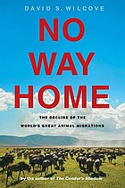 No way home : the decline of the world's great animal migrations