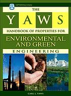 Yaws handbook of properties for environmental and green engineering : adsorption capacity, water solubility, Henry's law constant ...