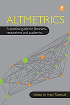 Altmetrics : a practical guide for librarians, researchers and academics