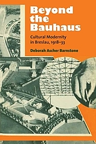 Beyond the Bauhaus : cultural modernity in Breslau, 1918-33