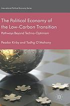 The political economy of the low-carbon transition : pathways beyond techno-optimism