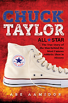 Chuck Taylor, All Star : the True Story of the Man behind the Most Famous Athletic Shoe in History.