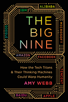 The Big Nine : how the tech titans and their thinking machines could warp humanity.