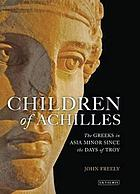 Children of achilles - the greeks in asia minor since the days of troy.