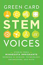 Book cover for Green Card STEM voices : Stories from Minnesota Immigrants Working in Science, Technology, Engineering, and Math by Tea Rozman Clark, Julie Vang, and Green Card Voices (Organization)