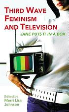 Third wave feminism and television : Jane puts it in a box