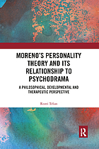 Moreno's personality theory and its relationship to psychodrama : a philosophical, developmental and therapeutic perspective