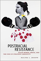 Postracial resistance : Black women, media, and the uses of strategic ambiguity